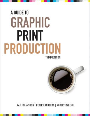 A Guide to Graphic Print Production By Johansson, Kaj/ Lundberg, Peter/ Ryberg, Robert